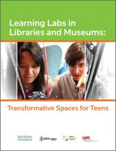 Learning Labs in Libraries and Museums:Transformative Spaces for Teens