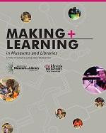 Cover of MAKING + LEARNING in Museums and Libraries